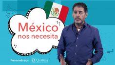 Mexico nos necesita ok